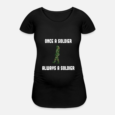 Soldiers Princess Once a Soldier alway a soldier - Maternity T-Shirt