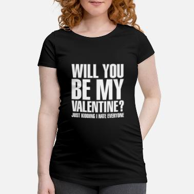 Be My Valentine Will you be my valentine - Frauen Schwangerschafts-T-Shirt