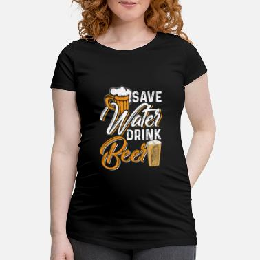 Beer Save Water Drink Beer - Maternity T-Shirt