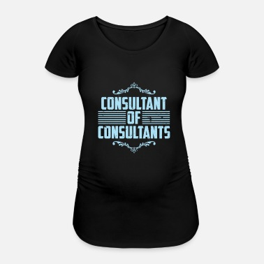 Consulting Consultant of Consultants - Maternity T-Shirt