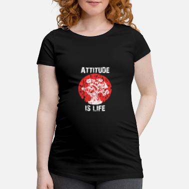 Attitude To Life Attitude Is Life Everything Attitude Is Everything - Women's Pregnancy T-Shirt