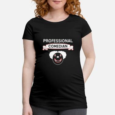 Comedian Professional comedian comedian saying gift - Maternity T-Shirt