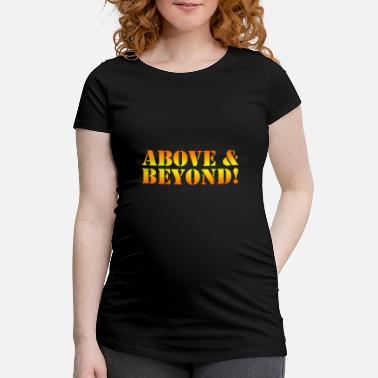 Beyond Above & beyond - Maternity T-Shirt