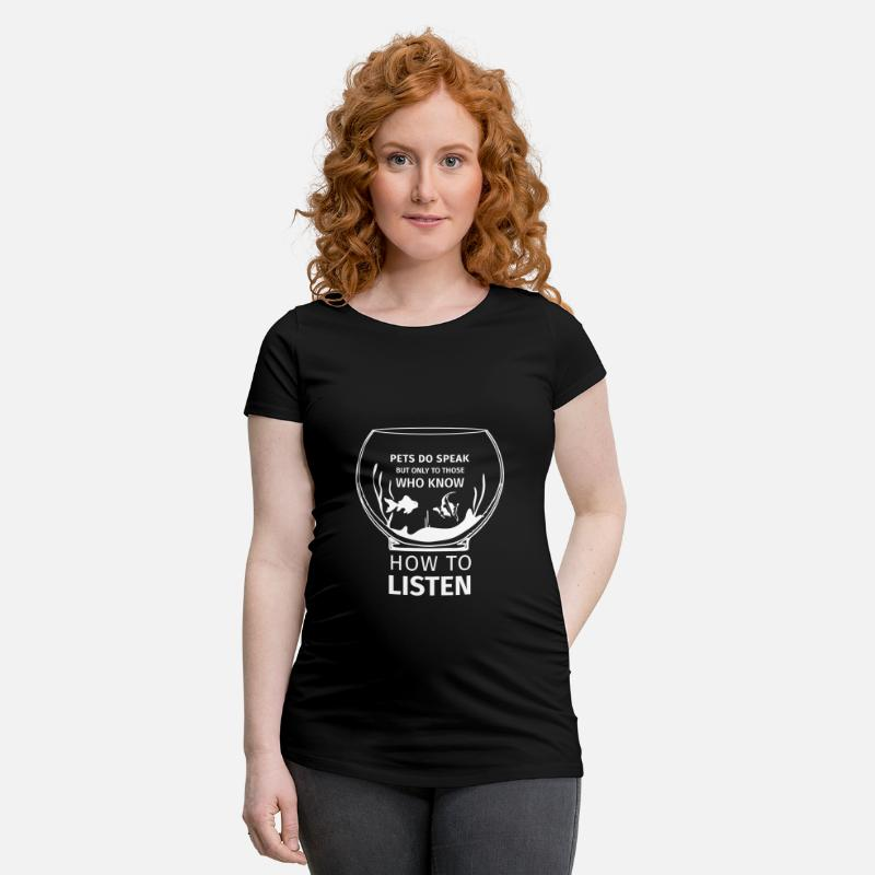 Aquarium T-Shirts - Pets Do Speak Listen Tier Haustier Fisch Fish - Schwangerschafts-T-Shirt Schwarz