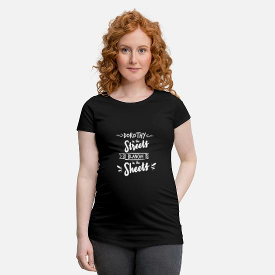 Tv T-Shirts - Dorothy in the Sheets Blance in the Sheets - Maternity T-Shirt black