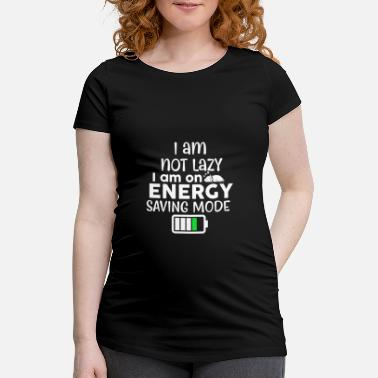 Meme I'm not lazy and sleepy I'm on energy saving mode - Maternity T-Shirt