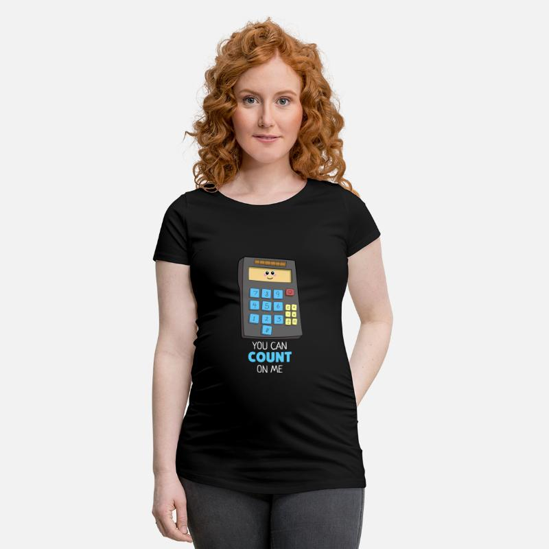 ed56e811 You Can Count On Me Cute Calculator Pun Maternity T-Shirt | Spreadshirt