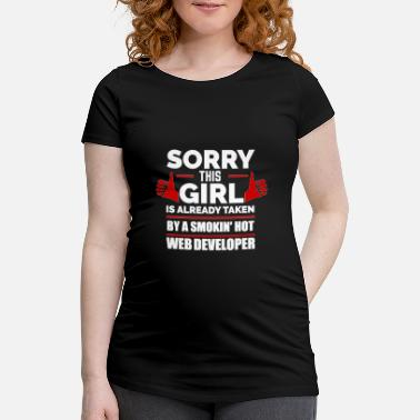Web Sorry Girl Already taken by hot Web Developer - Maternity T-Shirt