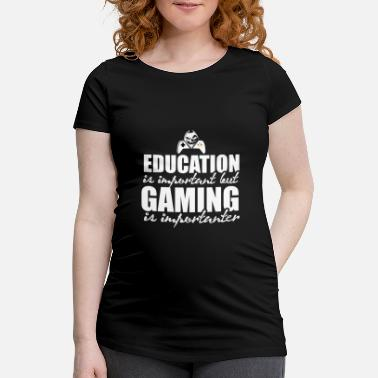 Education Is Important EDUCATION IS IMPORTANT BUT GAMING IS IMPORTANT - Maternity T-Shirt
