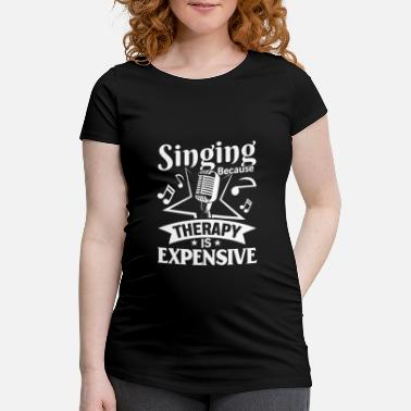 House Singing because therapy is expensive I Musical Star - Maternity T-Shirt