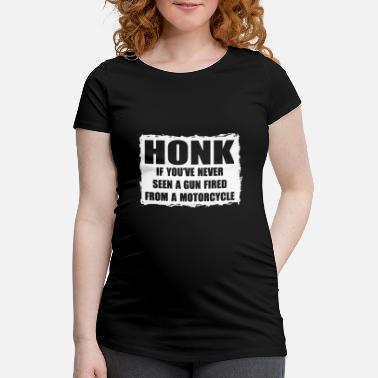 Slut Honk If You_ve Never Seen A Gun Fired From A - Maternity T-Shirt