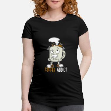 Addicted Coffee Mug Addicted Caffeine Addict addict - Maternity T-Shirt