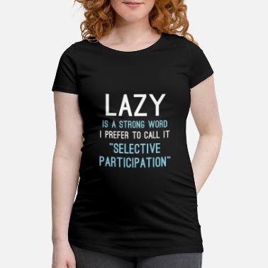 Husband Lazy Is A Strong Word I Prefer To Call It - Maternity T-Shirt