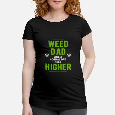 Gras Vater Like a normal father just Higher - Maternity T-Shirt
