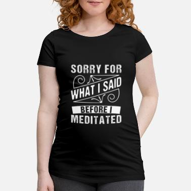 Spirituell Sorry for what i said before i meditated - Schwangerschafts-T-Shirt