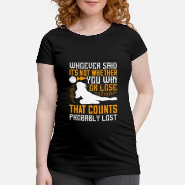 Awesome Whoever said, 'It's not whether you win or lose - Maternity T-Shirt
