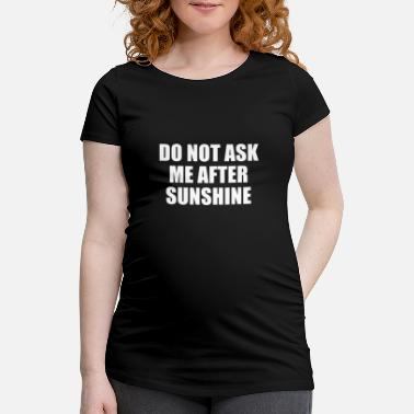 Schlecht Do not ask me after Sunshine Denglisch Denglish - Schwangerschafts-T-Shirt