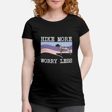 German German Shorthaired Pointer Hike More Worry Less Do - Maternity T-Shirt