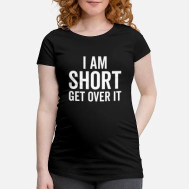 Rude I Am Short Funny Quote - Maternity T-Shirt