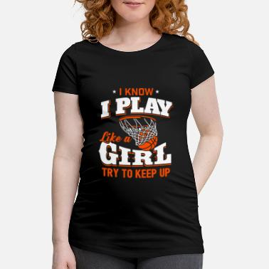 Play I know I play like a girl - basketball - Maternity T-Shirt