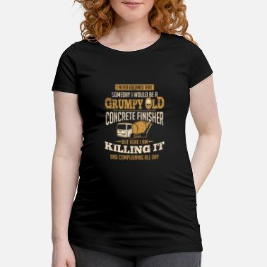 Mixer Concrete Worker Gift Grumpy Old Conrete Finisher - Maternity T-Shirt
