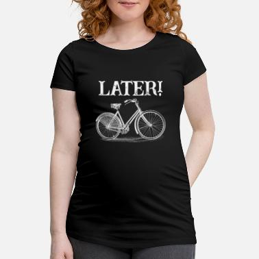 Later Later - Maternity T-Shirt