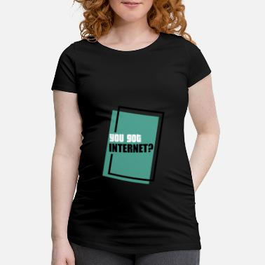 Windows you got internet - You have internet - Maternity T-Shirt
