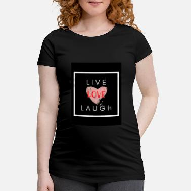 Heart Live HEART LIVE LOVE LAUGH - Maternity T-Shirt