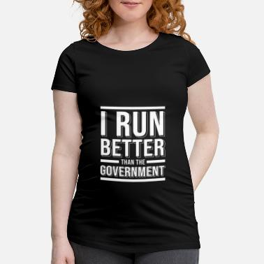 Government I Run Better Than The Government T-Shirt Government - Maternity T-Shirt