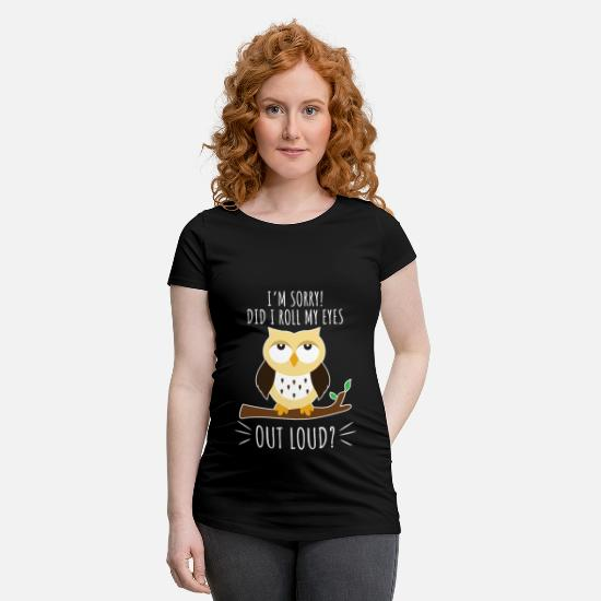 Night Owl T-Shirts - I'm Sorry Did I Roll My Eyes Out Loud Owl Gift - Maternity T-Shirt black