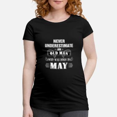 Old Never Underestimate An Old Man Who Was Born In May - Maternity T-Shirt