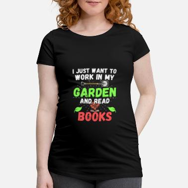 Vie Quotidienne I Just Want To Work In My Garden And Read Books - T-shirt de grossesse