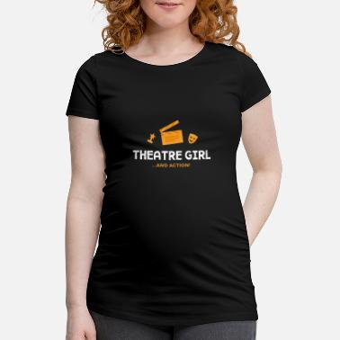 Broadway Theatre Girl And Action - Funny Actress Drama Shirt - Women's Pregnancy T-Shirt