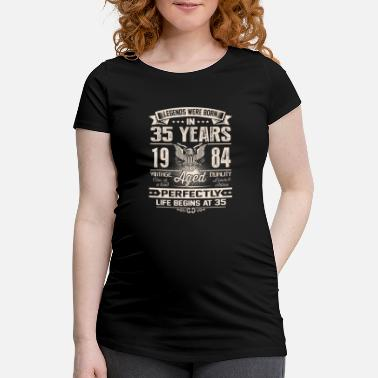 Born In 35th birthday 1984 35 years thirty five legends - Maternity T-Shirt