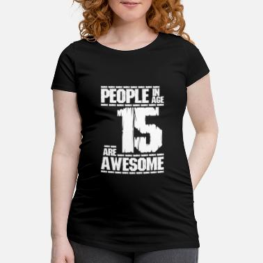 Age 15 PEOPLE IN AGE 15 ARE AWESOME white - Maternity T-Shirt