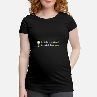 Wine Wine life is too short for bad wine - Maternity T-Shirt