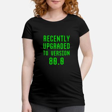 Robot Recently Upgraded To Version 80.0 80th Birthday - Maternity T-Shirt