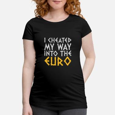 Cheating Jokes I Have Cheated Me In The Euro! - Women's Pregnancy T-Shirt