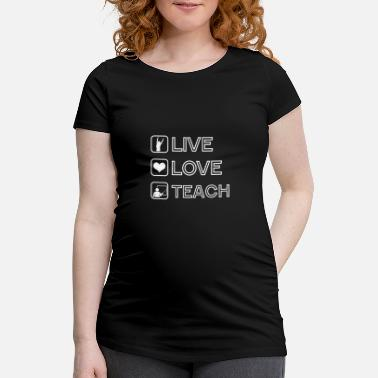 Teacher Teacher Live Love Teach - T-shirt de grossesse Femme