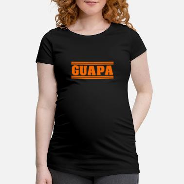 Ibiza Baby GUAPA SPAIN BEAUTIFUL SENORITA MALLORCA HOLIDAY - Women's Pregnancy T-Shirt
