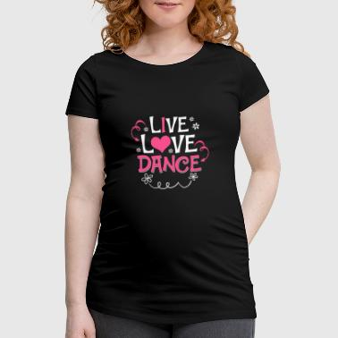 LIVE LOVE DANCE - T-skjorte for gravide kvinner