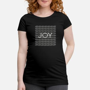 Joy Joy, joy - Maternity T-Shirt