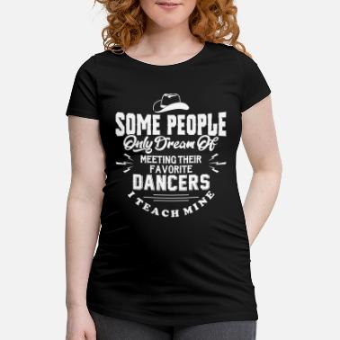 Dream meeting their favorite dancers - Schwangerschafts-T-Shirt