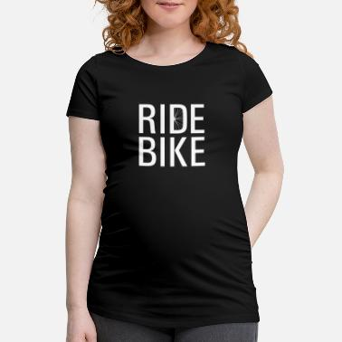 Ride Bike Ride bike! - Maternity T-Shirt