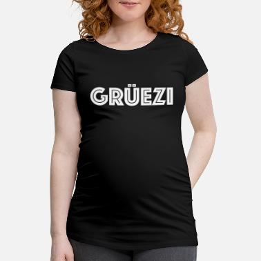 Swiss German Grüezi Switzerland Swiss German dialect dialect - Maternity T-Shirt