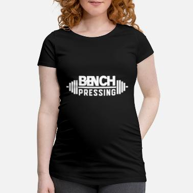 Bench Bench press bench press bench press bench press - Maternity T-Shirt