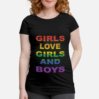 Girl Homo Girl love Girls and Boys Bisexuality - Maternity T-Shirt