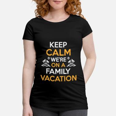 Vacation Family Vacation KEEP CALM WE ON A FAMILY VACATION - Maternity T-Shirt