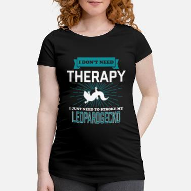 Reptil I Dont Need Therapy - LEOPARD GECKOS - Schwangerschafts-T-Shirt