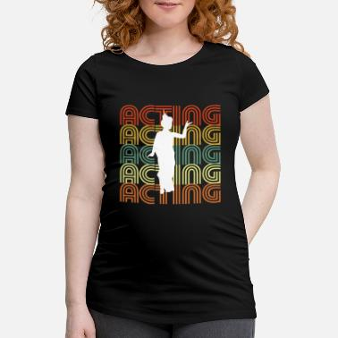 Act ACTING - Maternity T-Shirt